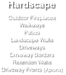Hardscape Outdoor Fireplaces Walkways Patios Landscape Walls Driveways Driveway Borders Retention Walls Driveway Fronts (Aprons)